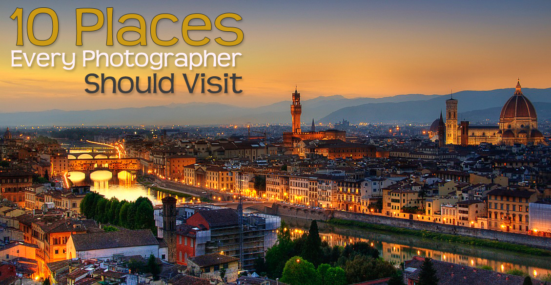 10 Places Every Photographer Should Visit