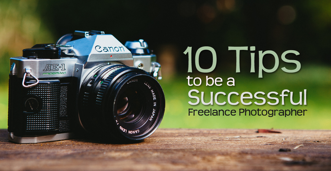 10 Tips to be a Successful Freelance Photographer