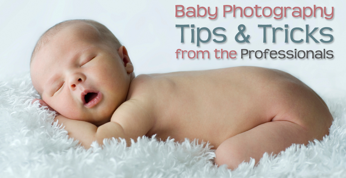 Baby Photography – Tips & Tricks from the Professionals