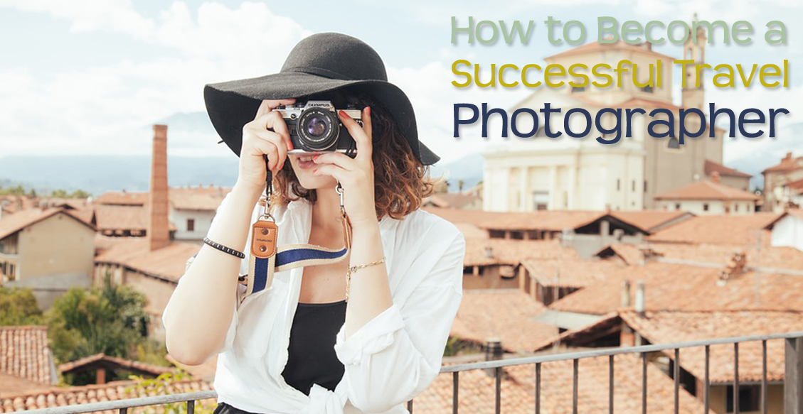 How to Become a Successful Travel Photographer