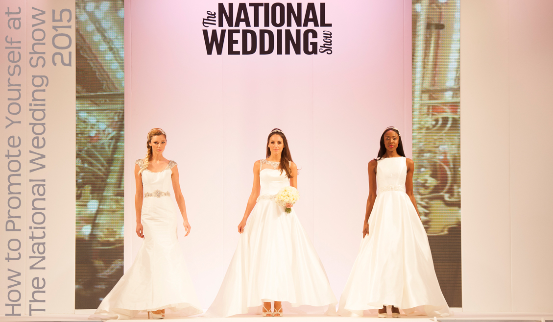 How to Promote Yourself at The National Wedding Show 2015