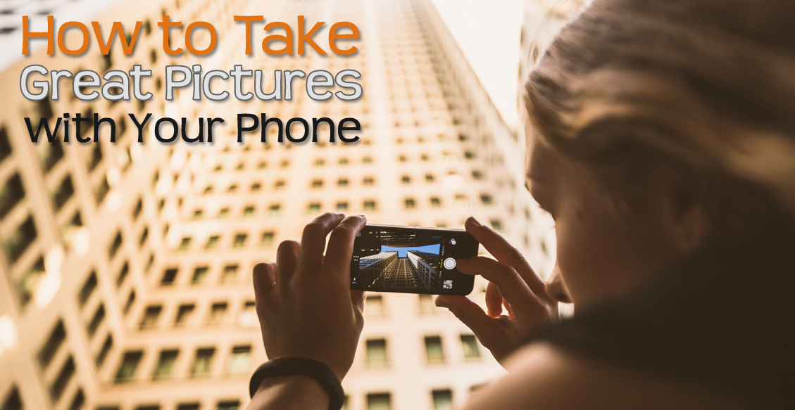 How to Take Great Pictures with Your Phone