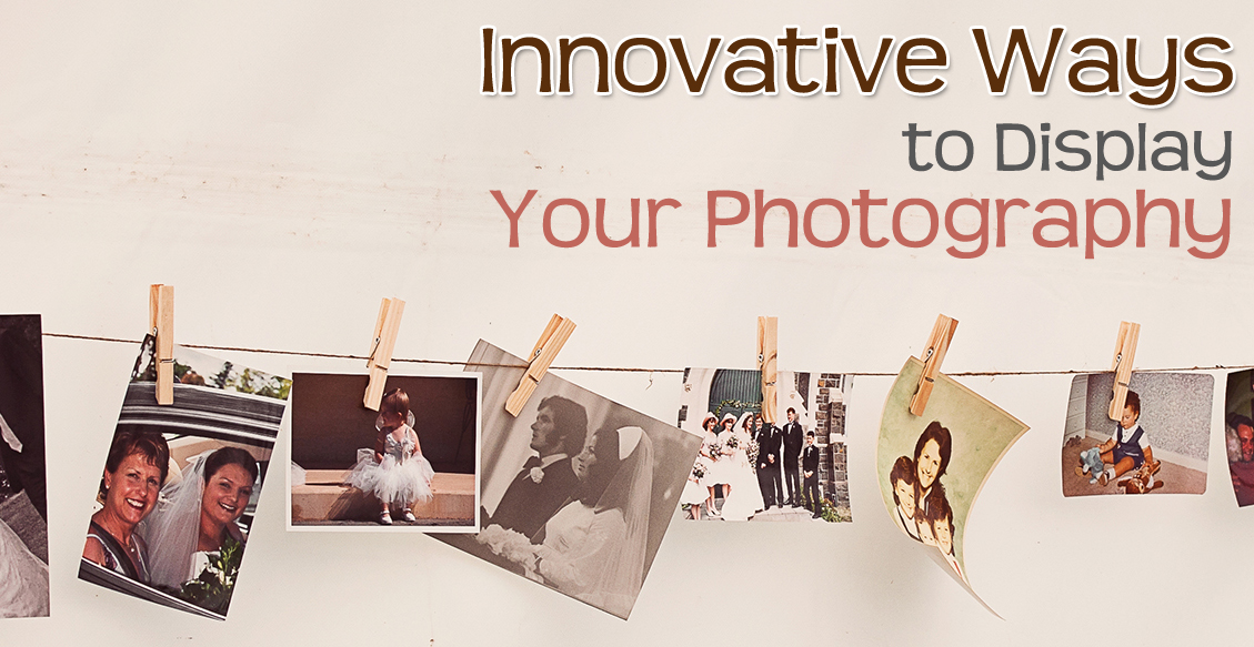 Innovative Ways to Display Your Photography