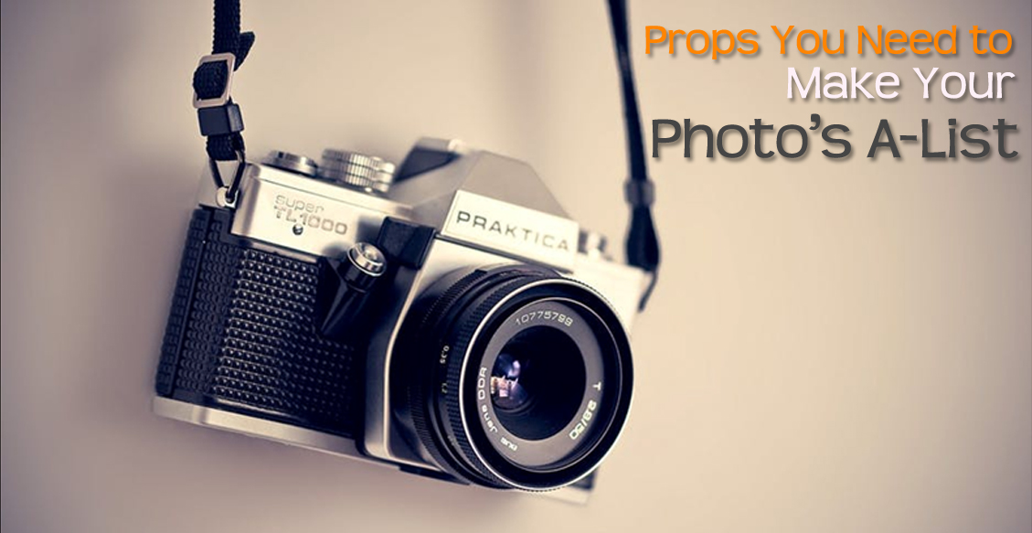 Props You Need to Make Your Photo's A-List