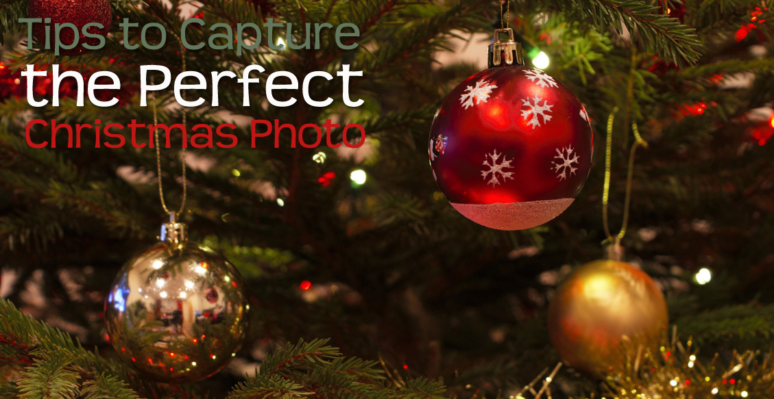 Tips to Capture the Perfect Christmas Photo